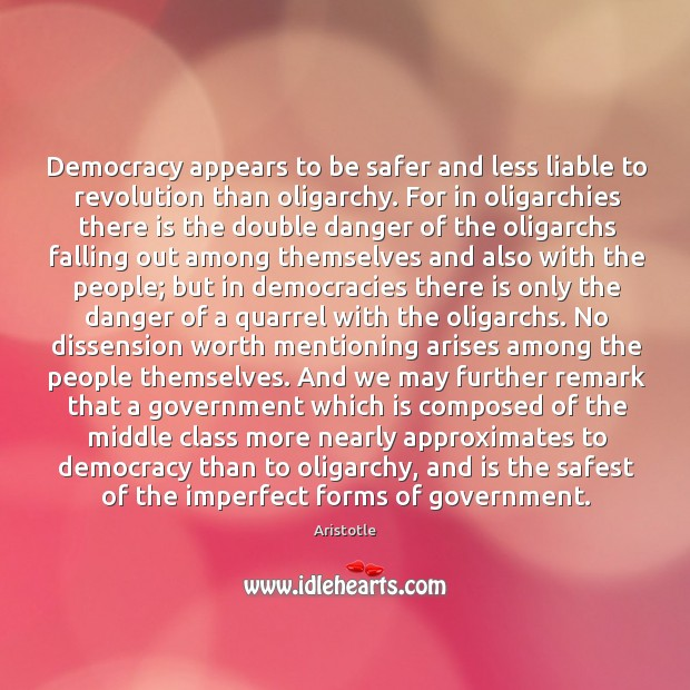 Image, Democracy appears to be safer and less liable to revolution than oligarchy.