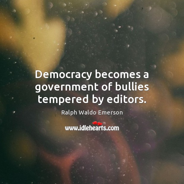 Image, Democracy becomes a government of bullies tempered by editors.