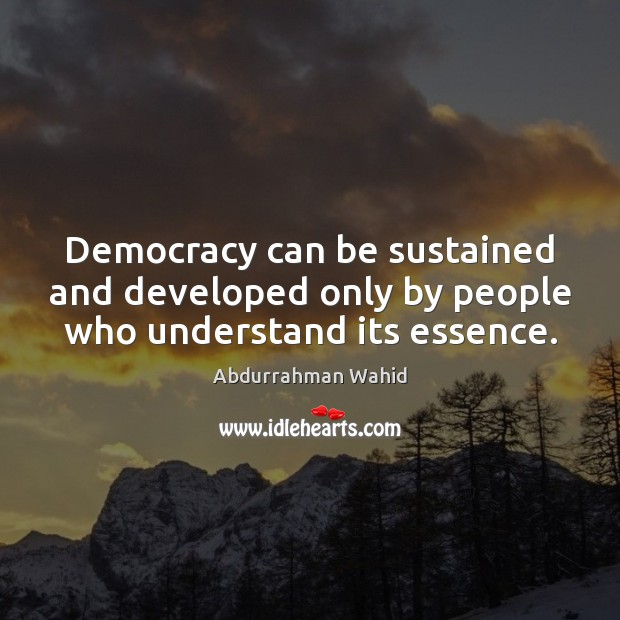 Image, Democracy can be sustained and developed only by people who understand its essence.