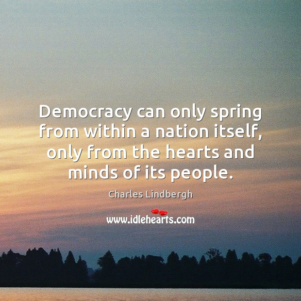 Image, Democracy can only spring from within a nation itself, only from the