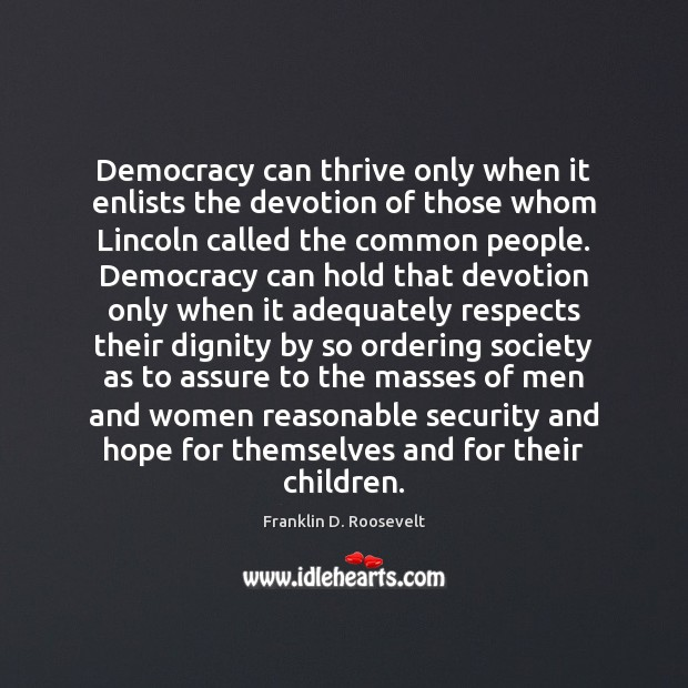 Democracy can thrive only when it enlists the devotion of those whom Franklin D. Roosevelt Picture Quote