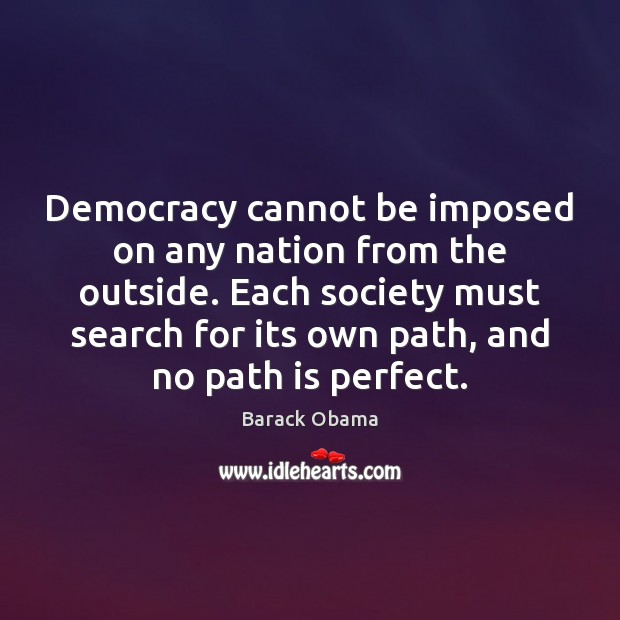 Image, Democracy cannot be imposed on any nation from the outside. Each society