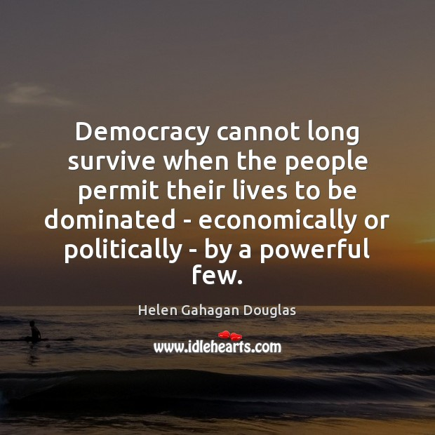 Democracy cannot long survive when the people permit their lives to be Image