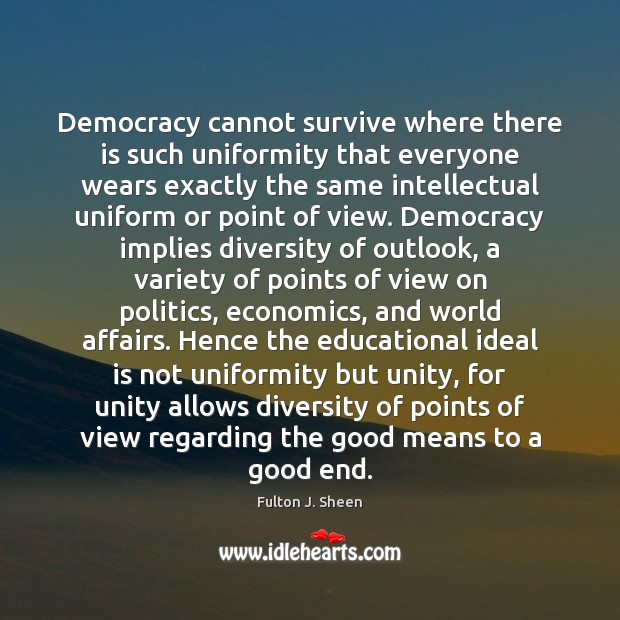 Democracy cannot survive where there is such uniformity that everyone wears exactly Image