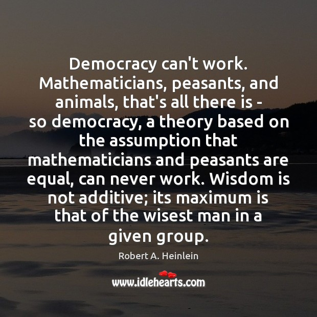 Image, Democracy can't work. Mathematicians, peasants, and animals, that's all there is –