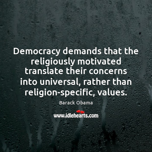 Image, Democracy demands that the religiously motivated translate their concerns into universal, rather
