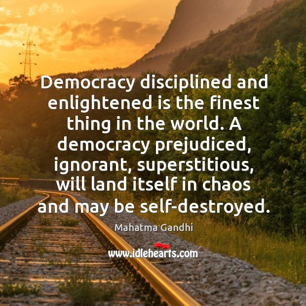 Image, Democracy disciplined and enlightened is the finest thing in the world. A
