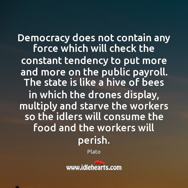 Democracy does not contain any force which will check the constant tendency Plato Picture Quote