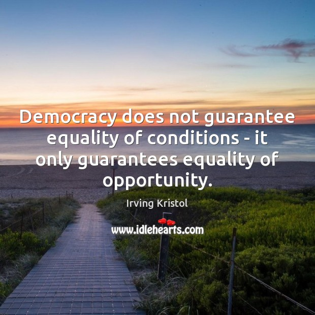 Democracy does not guarantee equality of conditions – it only guarantees equality Irving Kristol Picture Quote