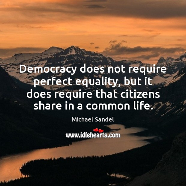 Image, Democracy does not require perfect equality, but it does require that citizens