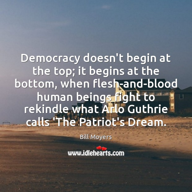 Democracy doesn't begin at the top; it begins at the bottom, when Bill Moyers Picture Quote