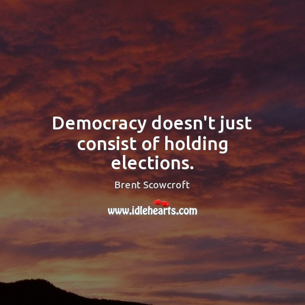 Image, Democracy doesn't just consist of holding elections.
