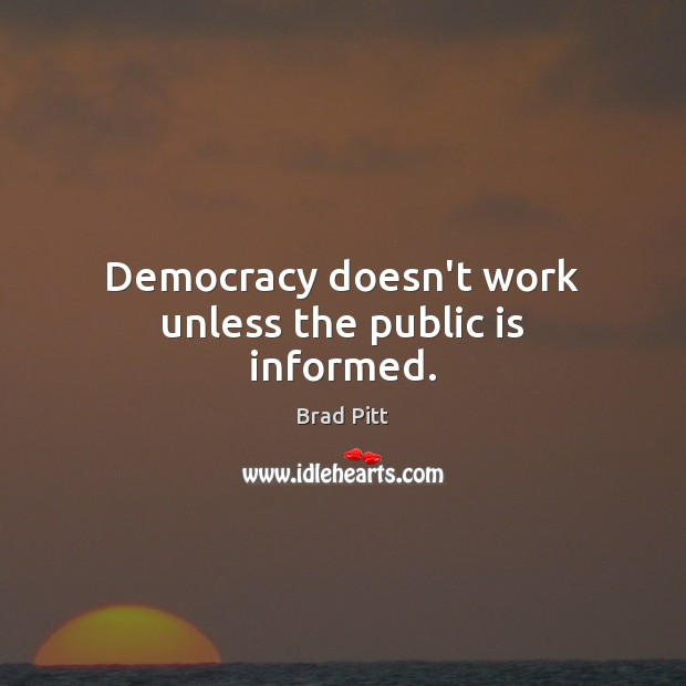 Democracy doesn't work unless the public is informed. Image