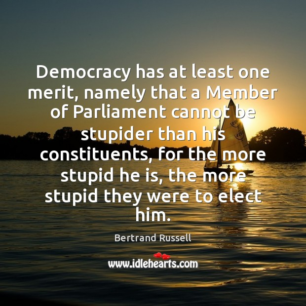 Democracy has at least one merit, namely that a Member of Parliament Image
