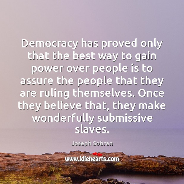 Democracy has proved only that the best way to gain power over Image