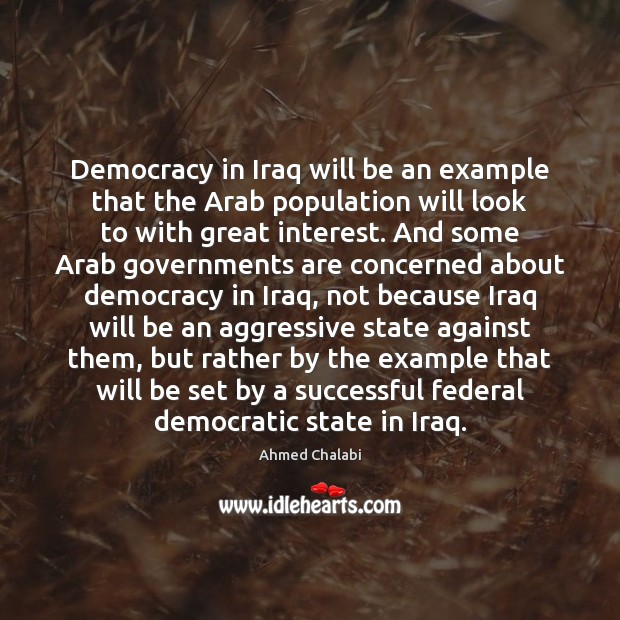 Democracy in Iraq will be an example that the Arab population will Image