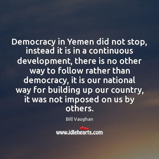 Democracy in Yemen did not stop, instead it is in a continuous Image