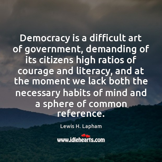 Image, Democracy is a difficult art of government, demanding of its citizens high