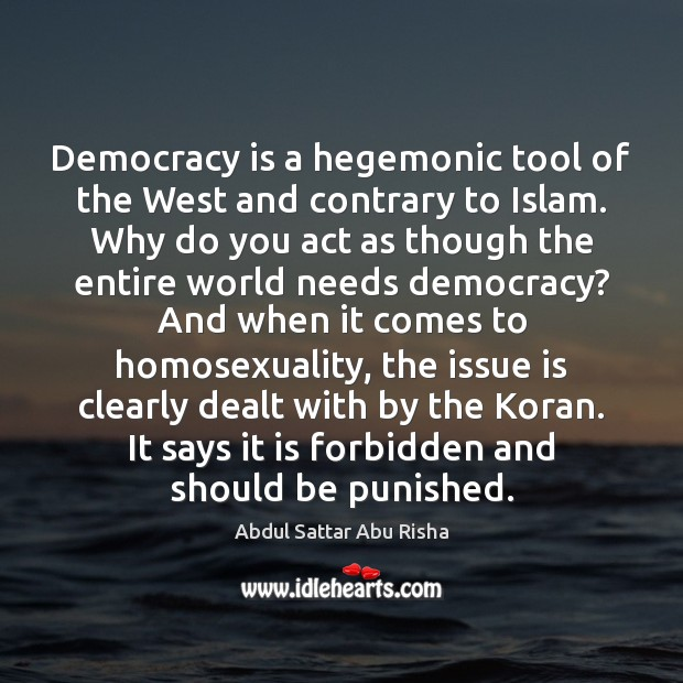 Image, Democracy is a hegemonic tool of the West and contrary to Islam.