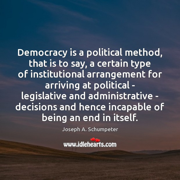 Democracy is a political method, that is to say, a certain type Democracy Quotes Image