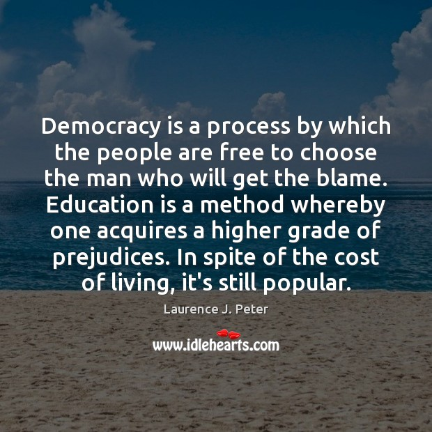 Democracy is a process by which the people are free to choose Laurence J. Peter Picture Quote