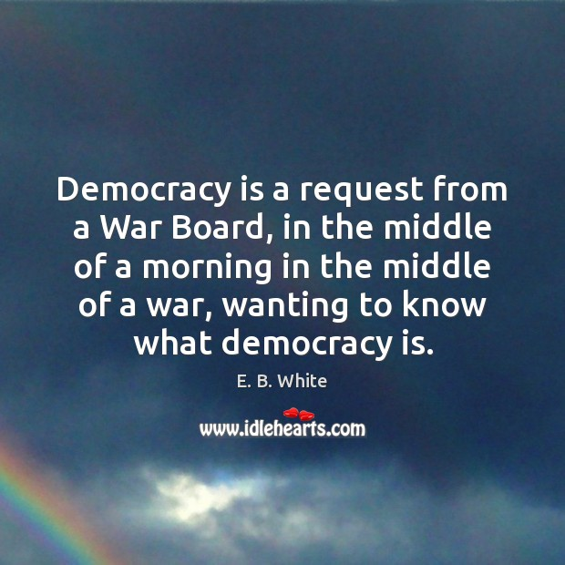 Democracy is a request from a War Board, in the middle of Democracy Quotes Image