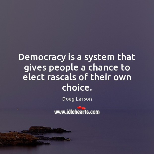 Democracy is a system that gives people a chance to elect rascals of their own choice. Doug Larson Picture Quote