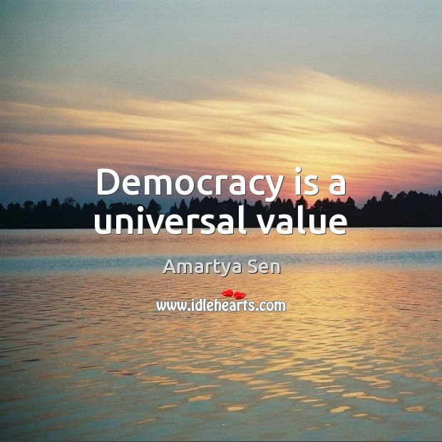 Democracy is a universal value Democracy Quotes Image