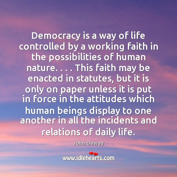 Democracy is a way of life controlled by a working faith in John Dewey Picture Quote