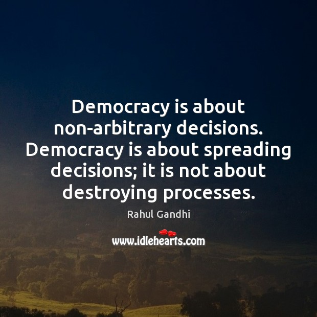 Image, Democracy is about non-arbitrary decisions. Democracy is about spreading decisions; it is