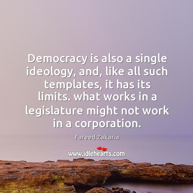 Democracy is also a single ideology, and, like all such templates, it Fareed Zakaria Picture Quote