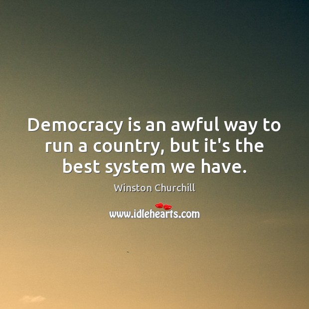 Democracy is an awful way to run a country, but it's the best system we have. Image