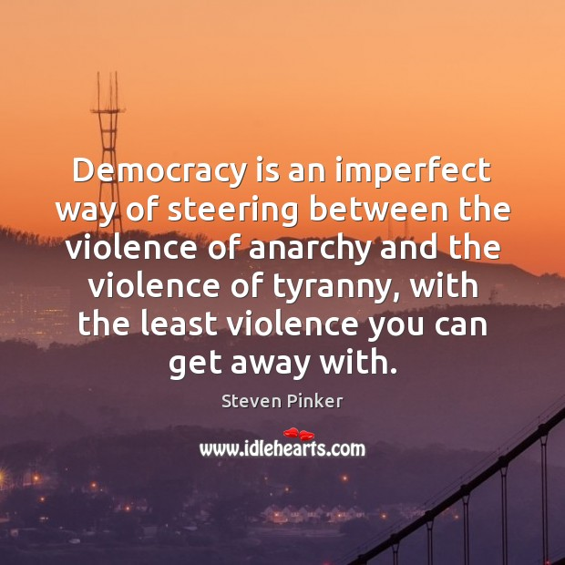Democracy is an imperfect way of steering between the violence of anarchy Democracy Quotes Image