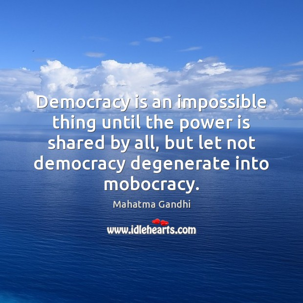 Democracy is an impossible thing until the power is shared by all, Democracy Quotes Image
