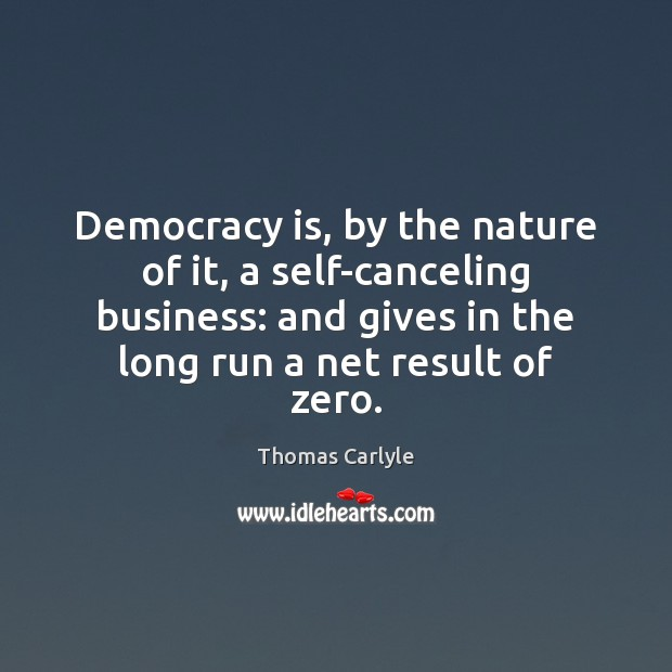 Democracy is, by the nature of it, a self-canceling business: and gives Democracy Quotes Image