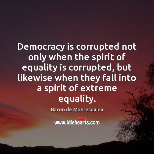 Democracy is corrupted not only when the spirit of equality is corrupted, Equality Quotes Image