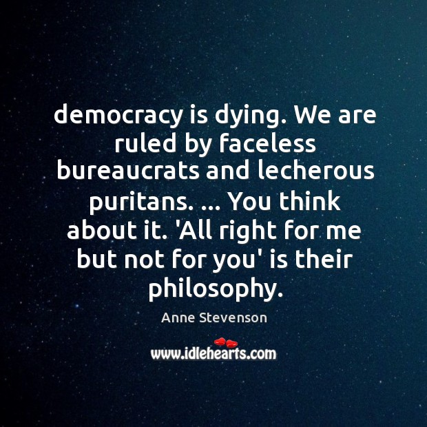 Image, Democracy is dying. We are ruled by faceless bureaucrats and lecherous puritans. …