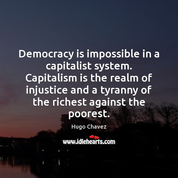 Democracy is impossible in a capitalist system. Capitalism is the realm of Image