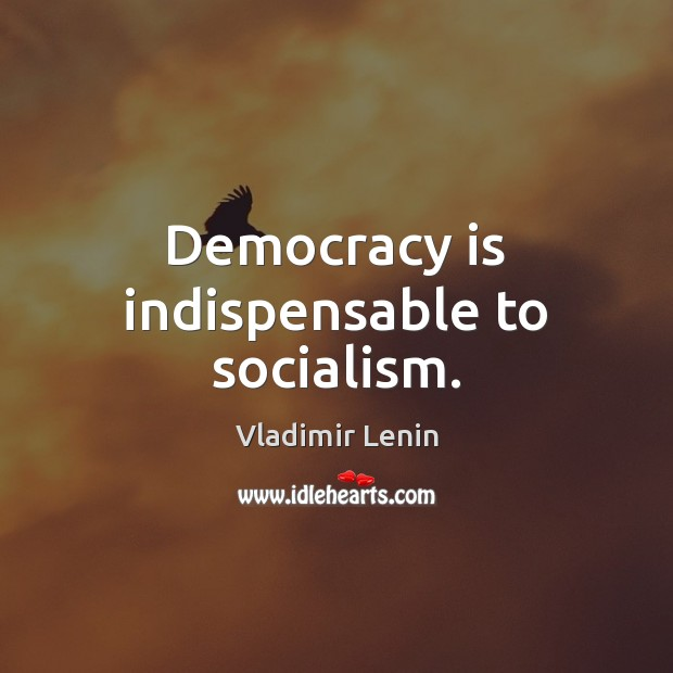 Democracy is indispensable to socialism. Vladimir Lenin Picture Quote