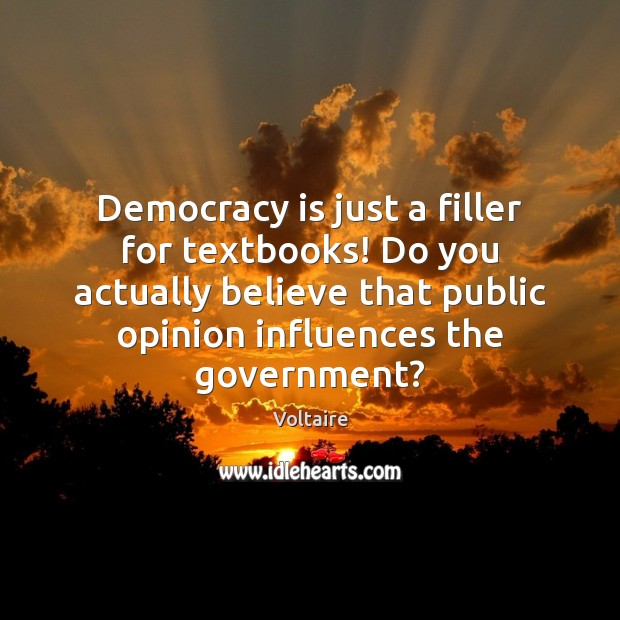 Image, Democracy is just a filler for textbooks! Do you actually believe that