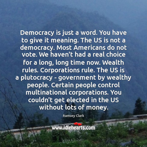 Democracy is just a word. You have to give it meaning. The Image