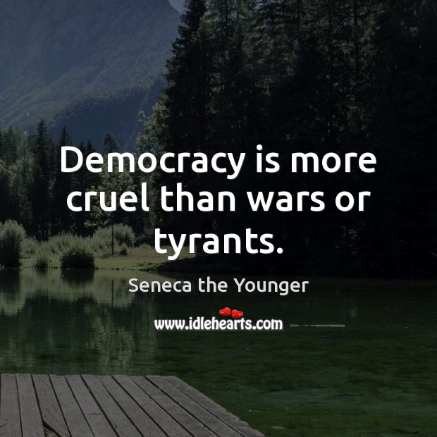 Democracy is more cruel than wars or tyrants. Democracy Quotes Image