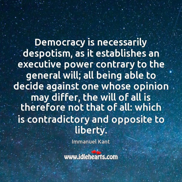 Image, Democracy is necessarily despotism, as it establishes an executive power contrary to