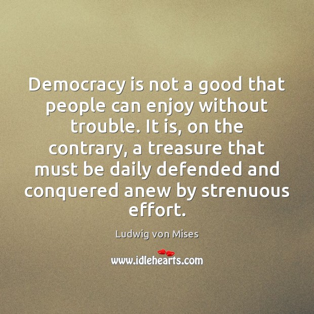 Democracy is not a good that people can enjoy without trouble. It Image