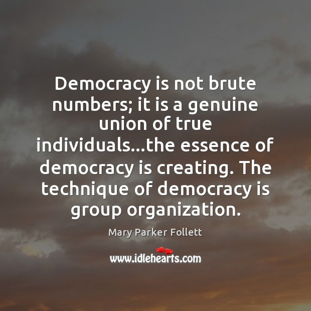 Democracy is not brute numbers; it is a genuine union of true Democracy Quotes Image