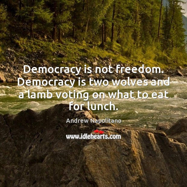 Image, Democracy is not freedom. Democracy is two wolves and a lamb voting