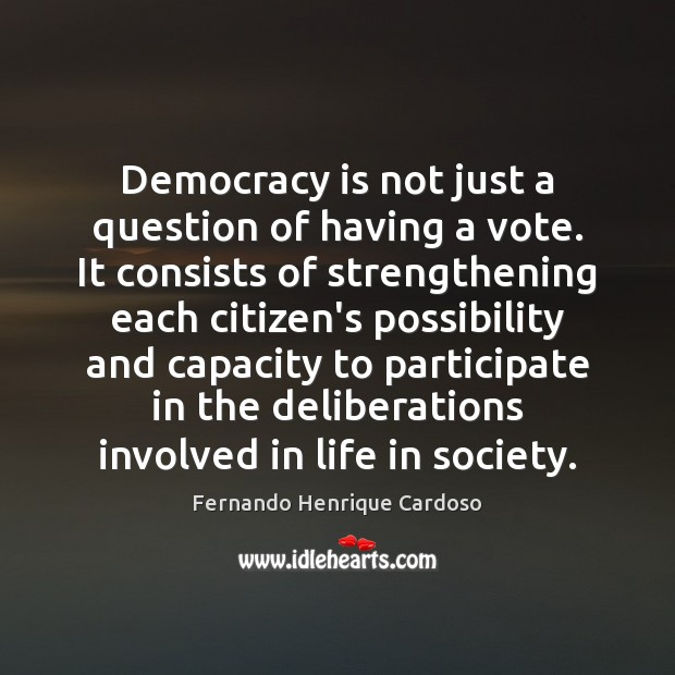 Democracy is not just a question of having a vote. It consists Democracy Quotes Image