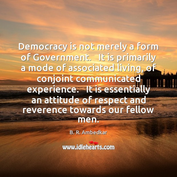 Image, Democracy is not merely a form of Government.   It is primarily a
