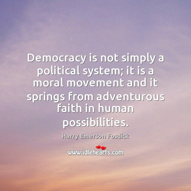 Democracy is not simply a political system; it is a moral movement Democracy Quotes Image