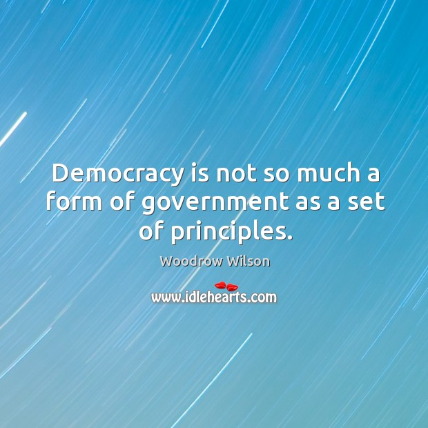 Image, Democracy is not so much a form of government as a set of principles.